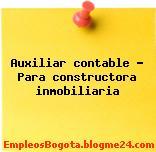 Auxiliar contable – Para constructora inmobiliaria