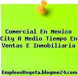 Comercial En Mexico City A Medio Tiempo En Ventas E Inmobiliaria