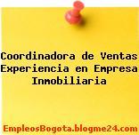 Coordinadora de Ventas Experiencia en Empresa Inmobiliaria