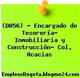 (D056) – Encargado de Tesorería- Inmobiliaria y Construcción- Col. Acacias