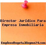 Director Jurídico Para Empresa Inmobiliaria