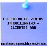 EJECUTIVA DE VENTAS INMOBILIARIAS – CLIENTES AAA