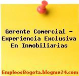 Gerente Comercial – Experiencia Exclusiva En Inmobiliarias