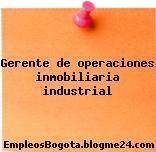 Gerente de operaciones inmobiliaria industrial