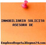INMOBILIARIA SOLICITA ASESORA DE