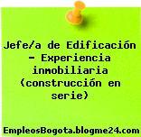 Jefe/a de Edificación – Experiencia inmobiliaria (construcción en serie)