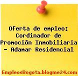 Oferta de empleo: Cordinador de Promoción Inmobiliaria – Adamar Residencial
