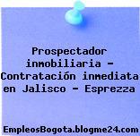 Prospectador inmobiliaria – Contratación inmediata en Jalisco – Esprezza