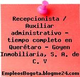 Recepcionista / Auxiliar administrativo – tiempo completo en Querétaro – Goyen Inmobiliaria, S. A. de C. V