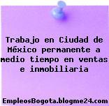 Trabajo en Ciudad de México permanente a medio tiempo en ventas e inmobiliaria
