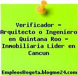 Verificador – Arquitecto o Ingeniero en Quintana Roo – Inmobiliaria Lider en Cancun