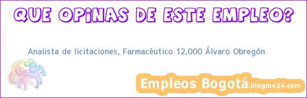 Analista de licitaciones, Farmacéutico 12,000 Álvaro Obregón
