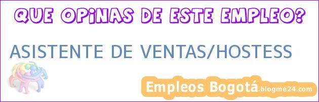 ASISTENTE DE VENTAS/HOSTESS