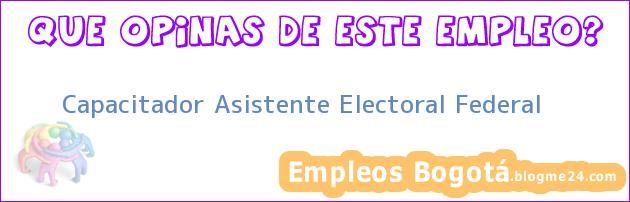 Capacitador Asistente Electoral Federal