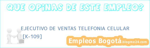 EJECUTIVO DE VENTAS TELEFONIA CELULAR   [K-109]