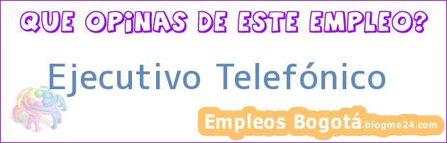 Ejecutivo Telefónico