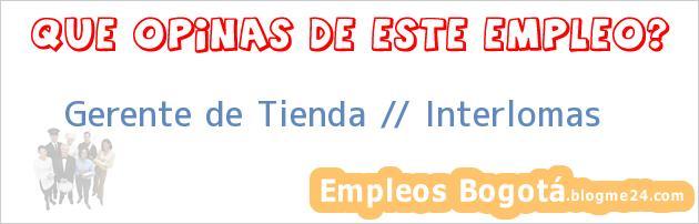 Gerente de Tienda // Interlomas