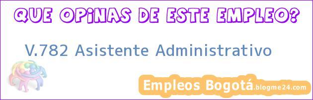V.782 Asistente Administrativo