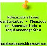 Administrativos capturistas Técnicos en Secretariado o Taquimecanográfia
