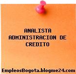 ANALISTA ADMINISTRACION DE CREDITO