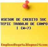 ASESOR DE CREDITO SUC TEPIC TRABAJO DE CAMPO   (W-7)
