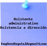 Asistente administrativo Asistencia a dirección
