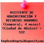 ASISTENTE DE ADMINSTRACIÓN Y RECURSOS HUMANOS (temporal, 4 meses) (Ciudad de México) – S32