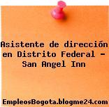 Asistente de dirección en Distrito Federal – San Angel Inn