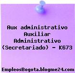 Aux administrativo Auxiliar Administrativo (Secretariado) – K673