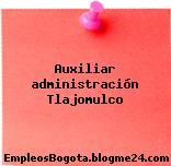 Auxiliar administración Tlajomulco