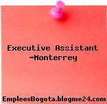 Executive Assistant -Monterrey