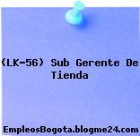 (LK-56) Sub Gerente De Tienda