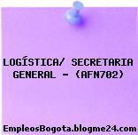 LOGÍSTICA/ SECRETARIA GENERAL – (AFN702)