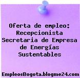 Oferta de empleo: Recepcionista Secretaria de Empresa de Energías Sustentables