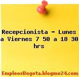 Recepcionista – Lunes a Viernes 7 50 a 18 30 hrs