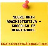 SECRETARIA ADMINISTRATIVA – COACALCO DE BERRIOZABAL