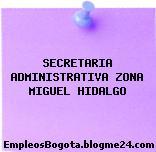 SECRETARIA ADMINISTRATIVA ZONA MIGUEL HIDALGO