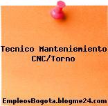 Tecnico Manteniemiento CNC/Torno