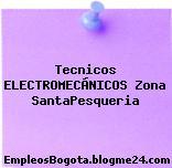 Tecnicos ELECTROMECÁNICOS Zona SantaPesqueria