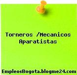 Torneros /Mecanicos Aparatistas