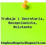 Trabajo : Secretaria. Recepcionista. Asistente