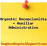 Urgente: Recepcionista – Auxiliar Administrativo