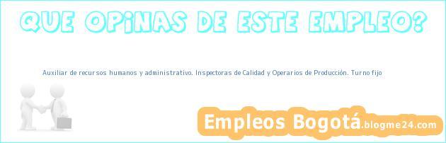 Auxiliar de recursos humanos y administrativo. Inspectoras de Calidad y Operarios de Producción. Turno fijo