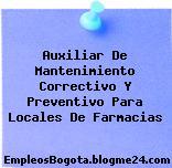 Auxiliar De Mantenimiento Correctivo Y Preventivo Para Locales De Farmacias