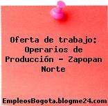 Oferta de trabajo: Operarios de Producción – Zapopan Norte