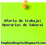 Oferta de trabajo: Operarios de Sakurai