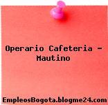 Operario Cafeteria Mautino
