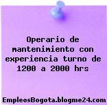 Operario de mantenimiento con experiencia turno de 1200 a 2000 hrs