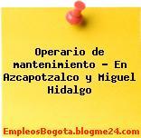 Operario de mantenimiento En Azcapotzalco y Miguel Hidalgo