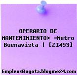 OPERARIO DE MANTENIMIENTO* -Metro Buenavista | [ZI453]